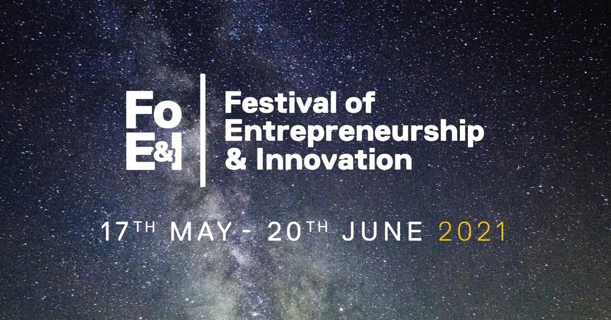 Festival of Entrepreneurship & Innovation 17th May - 20th June 2021